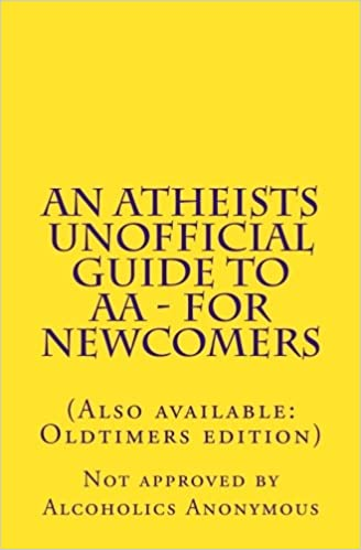 An Atheists Unofficial Guide to AA - for Newcomers: Volume 2
