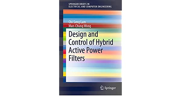 Design And Control Of Hybrid Active Power Filters Springerbriefs In Electrical And Computer Engineering Lam Chi Seng Wong Man Chung Ebook Amazon Com