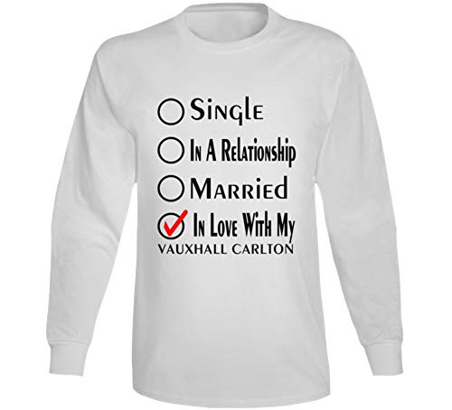 Single Taken in Love with My Vauxhall Carlton Car Lover Enthusiast Long Sleeve T Shirt S White