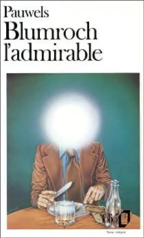 Blumroch l'admirable, ou, Le Déjeuner du surhomme par Pauwels