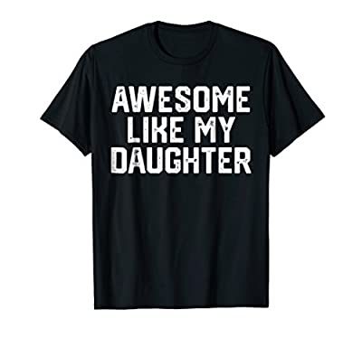 AWESOME LIKE MY DAUGHTER Funny Father's Day Gift Shirt Dad