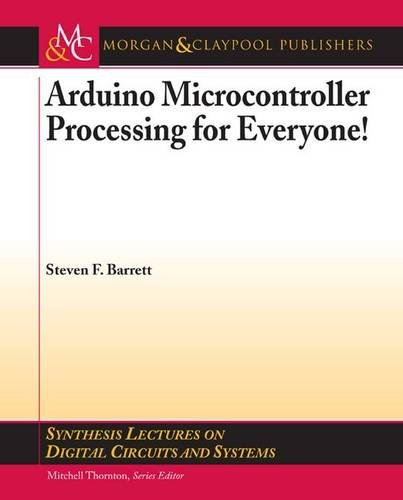 Arduino Microcontroller Processing for Everyone! (Synthesis Lectures on Digital Circuits and Systems)