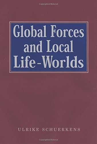 Global Forces and Local Life-Worlds: Social Transformations (SAGE Studies in International Sociology)