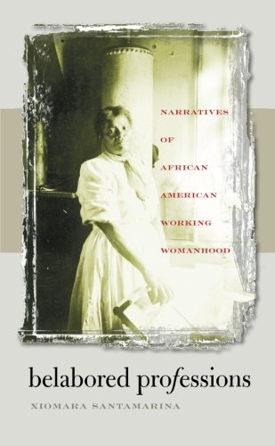 Read Online Belabored Professions: Narratives of African American Working Womanhood pdf