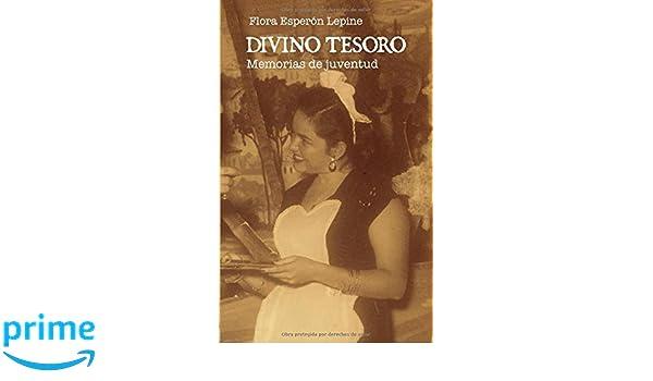 Divino Tesoro: Memorias de juventud (Spanish Edition): Flora Esperón Lepine: 9781731307866: Amazon.com: Books