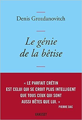 Le génie de la bêtise - Denis Grozdanovitch 2017