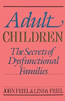 Adult Children Secrets of Dysfunctional Families: The Secrets of Dysfunctional Families by [Friel, John, Friel, Linda]