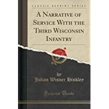 A Narrative of Service With the Third Wisconsin Infantry (Classic Reprint) by Julian Wisner Hinkley (2016-07-31)