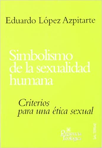 Simbolismo de la sexualidad humana Presencia Teológica: Amazon.es: Eduardo López Azpitarte: Libros