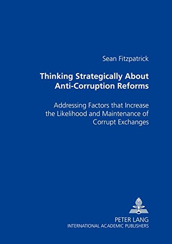 Thinking Strategically About Anti-Corruption Reforms: Addressing Factors that Increase the Likelihood and Maintenance of