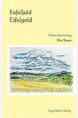 Eefeljold - Eifelgold: Haikus im Eifeler Dialekt geschrieben und ins Hochdeutsche übersetzt Paperback
