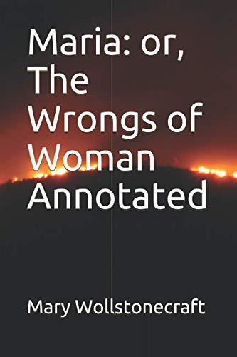 Maria: or, The Wrongs of Woman Annotated (Mary Wollstonecraft Maria Or The Wrongs Of Woman)