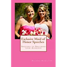 Exclusive Maid of Honor Speeches: Speeches to Spellbind your Audience
