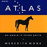 : Monk: Atlas - An Opera in Three Parts