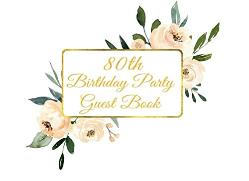 80th Birthday Party Guest Book: Birthday Party Guest Book Beige Flowers Theme for Women]()