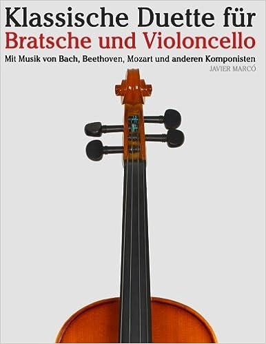 Klassische Duette für Bratsche und Violoncello: Bratsche für Anfänger. Mit Musik von Bach, Beethoven, Mozart und anderen Komponisten