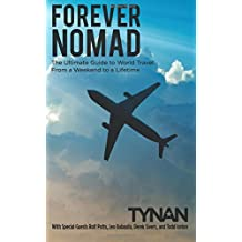 Forever Nomad: The Ultimate Guide to World Travel, From a Weekend to a Lifetime