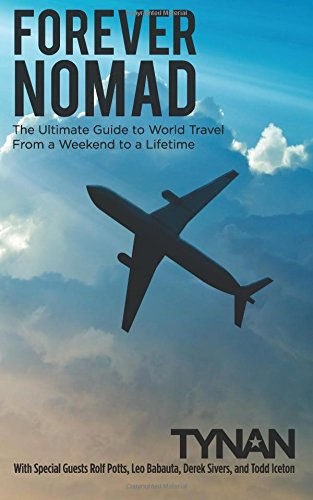 Forever Nomad: The Ultimate Guide to World Travel, From a Weekend to a Lifetime (Life Nomadic) (Volume 2)