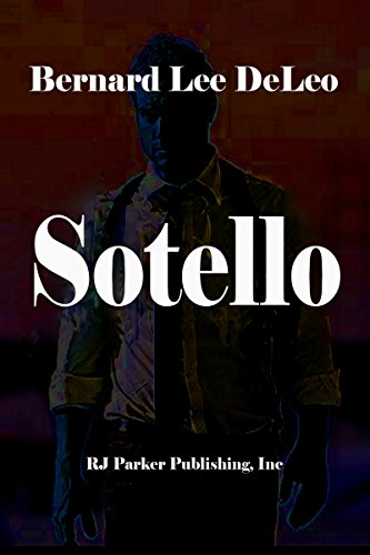 Sotello: Govenor Candidate, Private Detective, ex-FBI, ex-Secret Service (DeLeo's Action Thriller Singles Book 1)