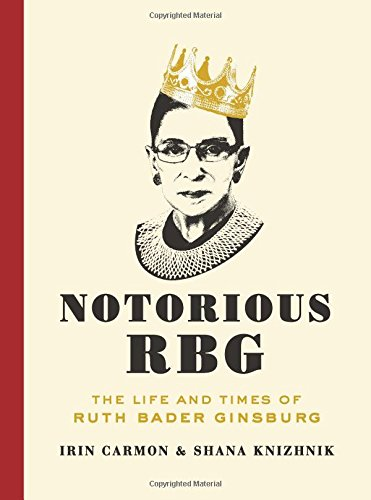 Notorious RBG: The Life and Times of Ruth Bader Ginsburg [Irin Carmon - Shana Knizhnik] (Tapa Dura)