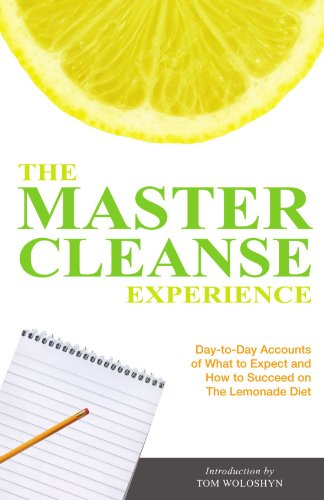 The Master Cleanse Experience: Day-to-Day Accounts of What to Expect and How to Succeed on the Lemonade Diet (10 Lemonade)