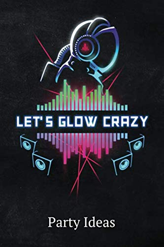 Let's Glow Crazy Party Ideas: Blank Lined 6X9 Journal Paper For Diary Composition]()