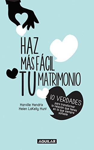 Haz mas fácil tu matrimonio (Spanish Edition)