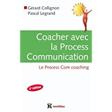 COACHER AVEC LA PROCESS COMMUNICATION : 2E ED.