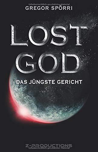 LOST GOD: Das Jüngste Gericht Taschenbuch – 12. Oktober 2017 Gregor Spörri Z-Productions 3952486019 Apokalypse