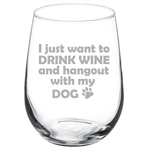 17 oz Stemless Wine Glass Funny I just want to drink wine and hang out with my dog