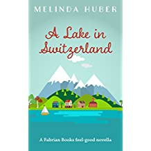 A Lake in Switzerland: A Fabrian Books Feel-Good Novella (Lakeside series Book 1)