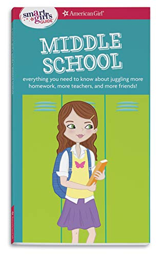 A Smart Girl's Guide: Middle School (Revised): Everything You Need to Know About Juggling More Homework, More Teachers, and More Friends! (Smart Girl's Guides) (Good Questions To Get To Know A Guy)
