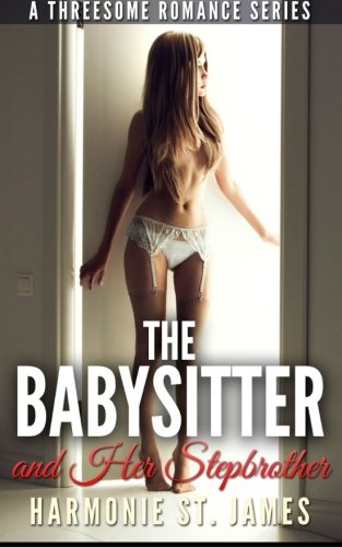 The Babysitter & Her Stepbrother (A Threesome Romance Series) (Volume 2) pdf