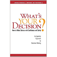 What's Your Decision?: How to Make Choices with Confidence and Clarity (English Edition)
