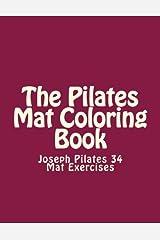 The Pilates Mat Coloring Book: Joseph Pilates 34 Mat Exercises Paperback