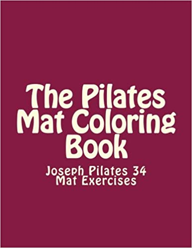 The Pilates Mat Coloring Book Joseph 34 Exercises Laurette Ryan Noah 9781979800068 Amazon Books