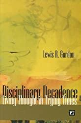 Disciplinary Decadence: Living Thought in Trying Times (The Radical Imagination Series)