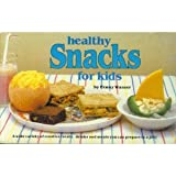 Healthy Snacks For Kids ~ A wide variety of creative treats, drinks and meals you can prepare in a jiffy
