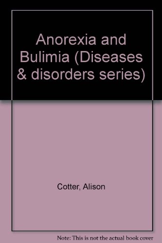 Diseases and Disorders - Anorexia and Bulimia