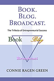 Book Blog Broadcast: The Trifecta of Entrepreneurial Success by [Green, Connie]