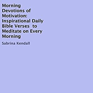 Morning Devotions of Motivation: Inspirational Daily Bible Verses to Meditate on Every Morning Audiobook