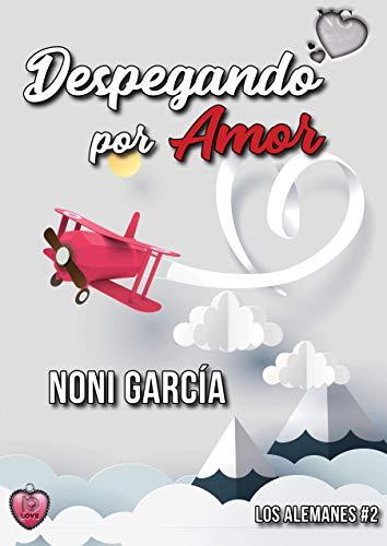 Despegando por amor (Los alemanes nº 2) (Spanish Edition) by [Garcia