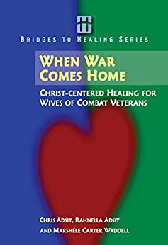 When War Comes Home: Christ-centered Healing for Wives of Combat Veterans by [Military Ministry, Adsit, Rev. Christopher B., Adsit, Rev. Rahnella, Waddell, Marshele Carter]