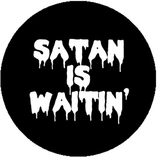 Badge Button Satan Is Waitin Waiting Satanist Satanic Punk Metal Emo Rockabilly
