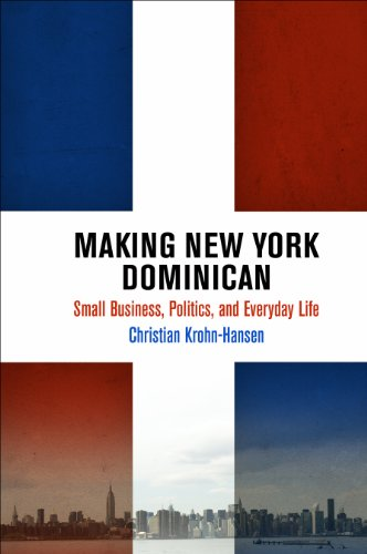 Making New York Dominican Small Business Politics And Everyday Life The City In The Twenty First Century Epub