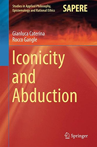 Iconicity and Abduction (Studies in Applied Philosophy, Epistemology and Rational Ethics) by Ingramcontent