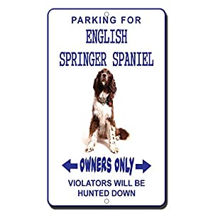 Aluminum Metal Sign Funny Parking English Springer Spaniel Owners Only Violators Will Hunted Down Sign Informative Novelty Wall Art Vertical 12INx18IN 29