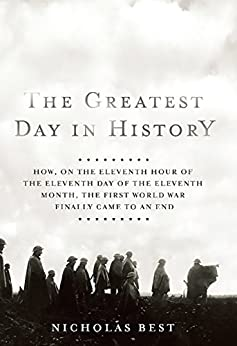 The-Greatest-Day-in-History:-How,-on-the-Eleventh-Hour-of-the-Eleventh-Day-of-the-Eleventh-Month,-the-First-World-War-Finally-Came-to-an-End-[electronic-resource]