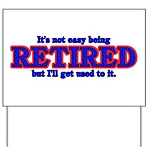 CafePress - Not Easy Being Retired Yard Sign - Yard Sign, Vinyl Lawn Sign, Political Election Sign