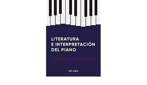 Literatura e Interpretación del Piano (Spanish Edition) - Kindle edition by Juán Miguel Gascón Gallego. Arts & Photography Kindle eBooks @ Amazon.com.